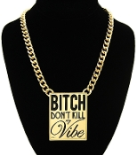 Bitch Dont Kill My Vibe Necklace