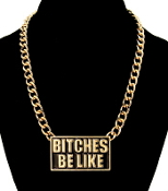 Bitches Be Like Necklace