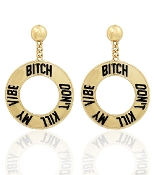 Gold Color Earrings with Phrase Bitch Dont Kill my Vibe